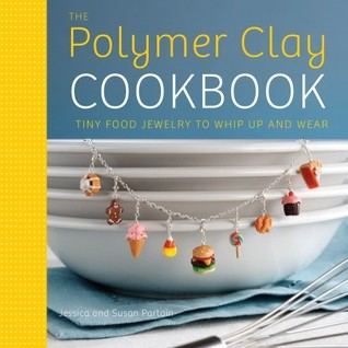 The Polymer Clay Cookbook by Jessica Partain