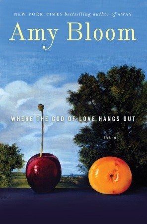 Where the God of Love Hangs Out by Amy Bloom