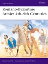 Romano-Byzantine Armies 4th–9th Centuries (Men-at-Arms)