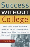 Success Without College: Why Your Child May Not Have to Go to College Right Now--and May Not Have to Go At All