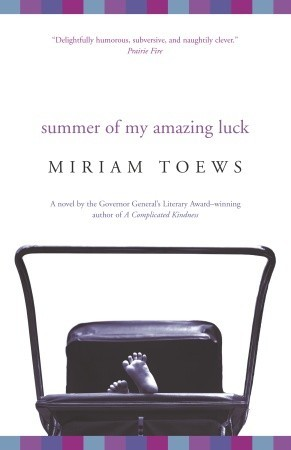 Summer of My Amazing Luck by Miriam Toews