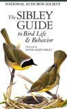 The Sibley Guide to Bird Life &amp; Behavior by David Allen Sibley