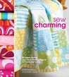 Sew Charming: 40 Simple Sewing and Hand-Printing Projects for Home and Family