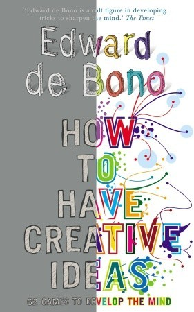 How to Have Creative Ideas by Edward de Bono