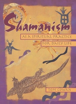 Shamanism As a Spiritual Practice for Daily Life by Thomas Dale Cowan