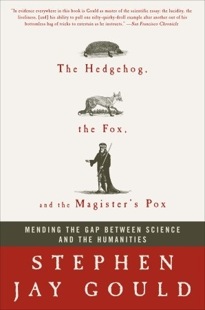 The Hedgehog, the Fox & the Magister's Pox by Stephen Jay Gould