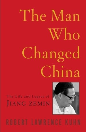 The Man Who Changed China: The Life and Legacy of Jiang Zemin