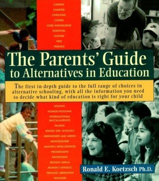 Parent's Guide to Alternative Education by Ronald Koetzsch