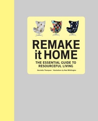 Remake It Home: The Essential Guide to Resourceful Living