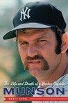 Munson: The Life and Death of a Yankee Captain