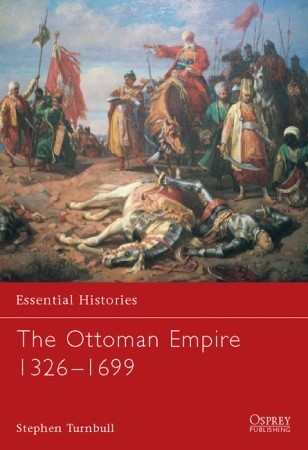 The Ottoman Empire 1326-1699 by Stephen Turnbull