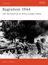 Bagration 1944: The Destruction Of Army Group Centre