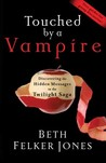 Touched by a Vampire: Discovering the Hidden Messages in the Twilight Saga