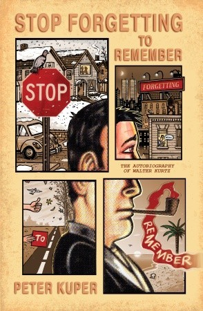 Stop Forgetting to Remember by Peter Kuper