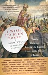 I Wish I'd Been There: Book Two: European History