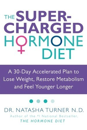 The Supercharged Hormone Diet: A 30-Day Accelerated Plan to Lose Weight, Restore Metabolism and Feel Younger Longer