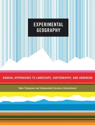 Experimental Geography: Radical Approaches to Landscape, Cartography, and Urbanism
