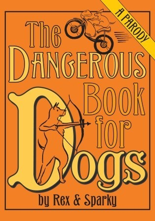 The Dangerous Book for Dogs: A Parody
