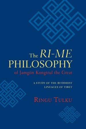 The Ri-me Philosophy of Jamgon Kongtrul the Great by Ringu Tulku