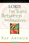 Lord, I'm Torn Between Two Masters: A Devotional Study on Genuine Faith from the Sermon on the Mount