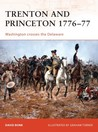Trenton and Princeton 1776-77: Washington crosses the Delaware