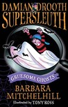 Gruesome Ghosts (Damian Drooth Supersleuth)