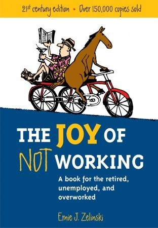 The Joy of Not Working by Ernie J. Zelinski