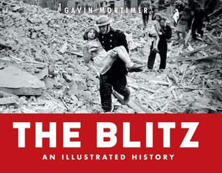 Blitz - An Illustrated History by Gavin Mortimer