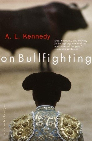 On Bullfighting by A.L. Kennedy