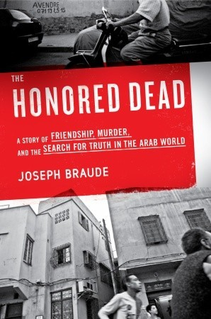 The Honored Dead: A Story of Friendship, Murder, and the Search for Truth in the Arab World