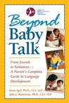 Beyond Baby Talk: From Sounds to Sentences--A Parent's Complete Guide to Language Development