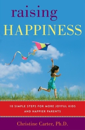 Raising Happiness by Christine Carter