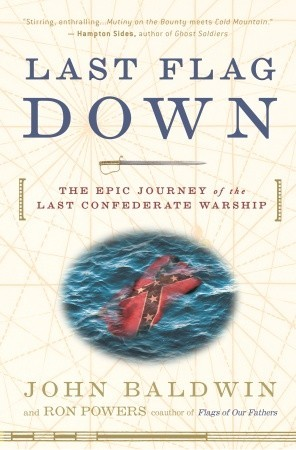 Last Flag Down: The Epic Journey of the Last Confederate Warship