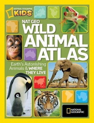 Nat Geo Wild Animal Atlas by National Geographic Society