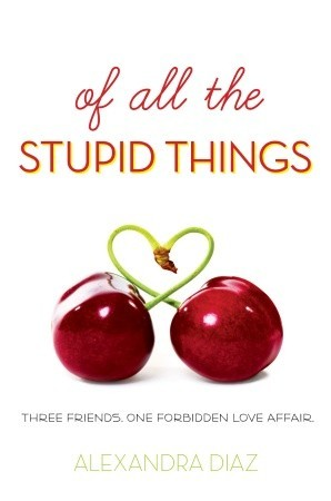 Of All the Stupid Things by Alexandra Diaz