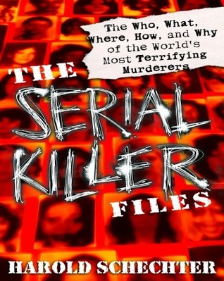The Serial Killer Files by Harold Schechter