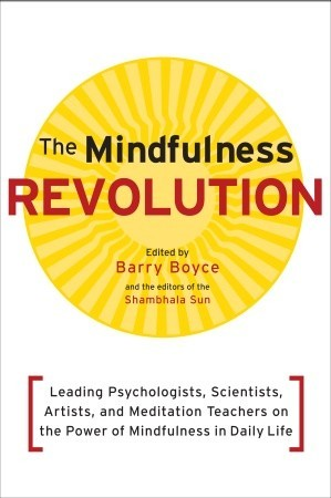 The Mindfulness Revolution by Barry Boyce