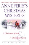 Anne Perry's Christmas Mysteries: Two Holiday Novels: A Christmas Guest and A Christmas Secret (Christmas Stories, #3-4)