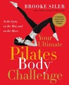 Your Ultimate Pilates Body� Challenge: At the Gym, on the Mat, and on the Move