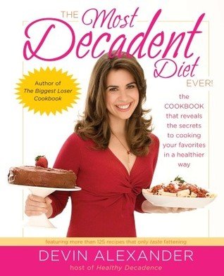 The Most Decadent Diet Ever! by Devin Alexander