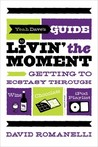 Yeah Dave's Guide to Livin' the Moment: Getting to Ecstasy Through Wine, Chocolate and Your iPod Playlist