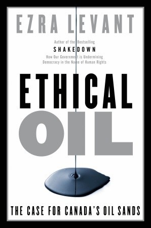 Ethical Oil: The Case for Canada's Oil Sands