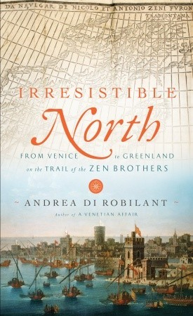 Irresistible North by Andrea Di Robilant