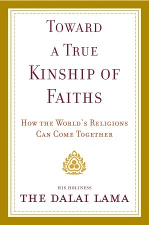 Toward a True Kinship of Faiths by Dalai Lama XIV