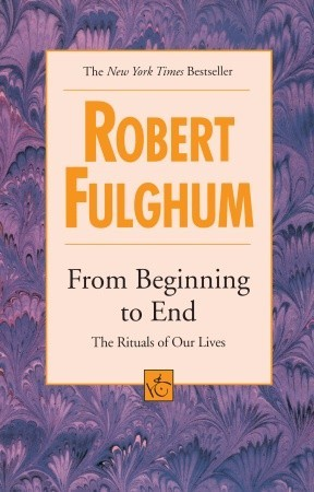 From Beginning to End by Robert Fulghum