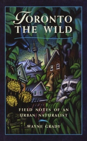 Toronto the Wild: Field Notes of an Urban Naturalist