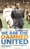 We Are the Damned United: The Real Story of Brian Clough at Leeds United