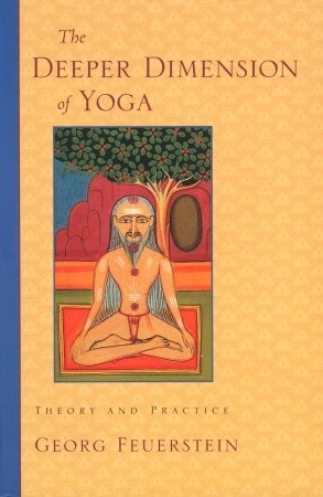 The Deeper Dimension of Yoga by Georg Feuerstein
