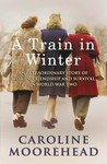 A Train in Winter: An Extraordinary Story of Women, Friendship and Survival in World War Two