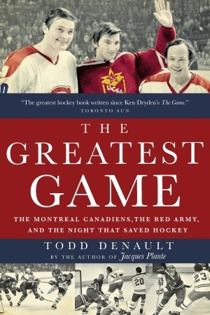 The Greatest Game: The Montreal Canadiens, the Red Army, and the Night That Saved Hockey